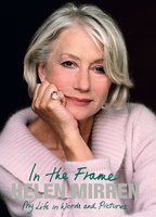 In the Frame: My Life in Words and Pictures - Helen Mirren