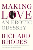 Making Love: An Erotic Odyssey - Richard Rhodes