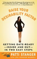 Raise Your Desirability Factor: Getting Date-Ready – Inside and Out – In Two Easy Steps - Patti Stanger