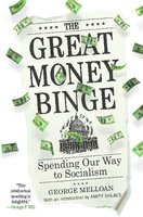 The Great Money Binge: Spending Our Way to Socialism - George Melloan