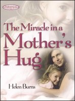 The Miracle in a Mother's Hug GIFT - Helen Burns