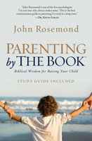 Parenting by the Book: Biblical Wisdom for Raising Your Child - John Rosemond