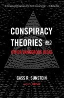 Conspiracy Theories and Other Dangerous Ideas - Cass R. Sunstein