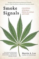 Smoke Signals: A Social History of Marijuana – Medical, Recreational and Scientific - Martin A. Lee