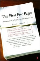 The First Five Pages: A Writer'S Guide To Staying Out of the Rejection P - Noah Lukeman
