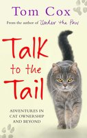 Talk to the Tail - Tom Cox