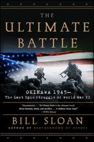 The Ultimate Battle: Okinawa 1945 – The Last Epic Struggle of World War II - Bill Sloan