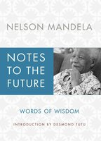 Notes to the Future: Words of Wisdom - Nelson Mandela