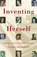 Inventing Herself: Claiming a Feminist Intellectual Heritage - Elaine Showalter
