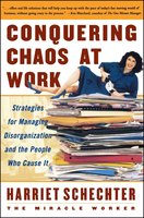Conquering Chaos at Work: Strategies for Managing Disorganization and the People Who Cause It - Harriet Schechter