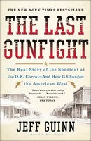 The Last Gunfight: The Real Story of the Shootout at the O.K. Corral-And How It Changed the American West - Jeff Guinn