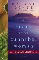 The Story of the Cannibal Woman - Maryse Conde
