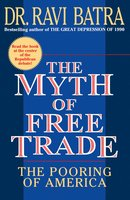 The Myth of Free Trade: The Pooring of America - Ravi Batra