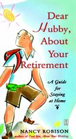 Dear Hubby, About Your Retirement: A Guide for Staying at Home - Nancy Robison