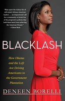 Blacklash: How Obama and the Left Are Driving Americans to the Government Plantation - Deneen Borelli