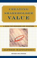 Creating Shareholder Value: A Guide For Managers And Investors - Alfred Rappaport