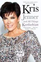 Kris Jenner . . . And All Things Kardashian - Kris Jenner