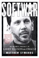 Softwar: An Intimate Portrait of Larry Ellison and Oracle - Matthew Symonds