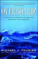 Overboard!: A True Blue-water Odyssey of Disaster and Survival - Michael J. Tougias