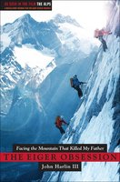 The Eiger Obsession: Facing the Mountain that Killed My Father - John Harlin