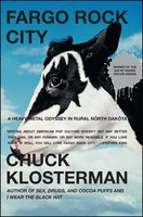 Fargo Rock City: A Heavy Metal Odyssey in Rural North Dakota - Chuck Klosterman