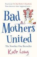 Bad Mothers United - Kate Long