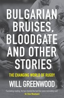 Bulgarian Bruises, Bloodgate and Other Stories - Will Greenwood