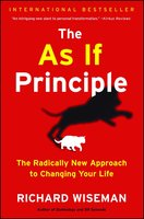 The As If Principle: The Radically New Approach to Changing Your Life - Richard Wiseman