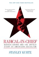 Radical-in-Chief: Barack Obama and the Untold Story of American Socialism - Stanley Kurtz