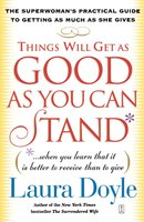 Things Will Get as Good as You Can Stand - Laura Doyle