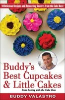 Buddy's Best Cupcakes & Little Cakes (from Baking with the Cake Boss): 10 Delicious Recipes – and Decorating Secrets – from the Cake Boss - Buddy Valastro
