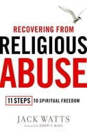 Recovering from Religious Abuse: 11 Steps to Spiritual Freedom - Jack Watts