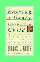 Raising a Happy, Unspoiled Child - Burton L. White