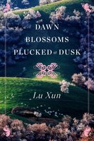 Dawn Blossoms Plucked at Dusk - Lu Xun