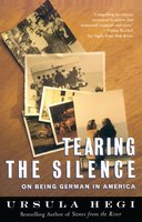 Tearing the Silence: On Being German in America - Ursula Hegi