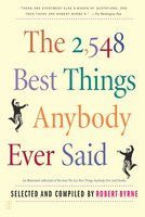 The 2,548 Best Things Anybody Ever Said - Robert Byrne