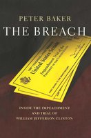The Breach: Inside the Impeachment and Trial of William Jefferson Clinton - Peter Baker