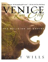 Venice: Lion City: The Religion of Empire - Garry Wills