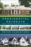 Presidential Retreats: Where the Presidents Went and Why They Went There - Peter Hannaford