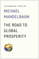 The Road to Global Prosperity - Michael Mandelbaum