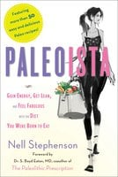 Paleoista: Gain Energy, Get Lean, and Feel Fabulous With the Diet You Were Born to Eat - Nell Stephenson