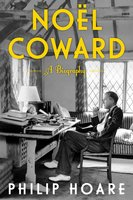 Noel Coward: A Biography of Noel Coward - Philip Hoare