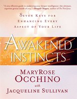 Awakened Instincts: Seven Keys for Enhancing Every Aspect of Your Life - MaryRose Occhino