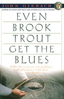 Even Brook Trout Get The Blues - John Gierach