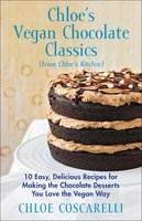 Chloe's Vegan Chocolate Classics (from Chloe's Kitchen): 10 Easy, Delicious Recipes for Making the Chocolate Desserts You Love the Vegan Way - Chloe Coscarelli
