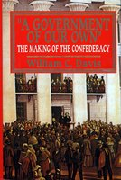 Government of Our Own: The Making of the Confederacy - William C. Davis