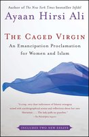 The Caged Virgin: An Emancipation Proclamation for Women and Islam - Ayaan Hirsi Ali