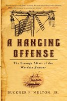 A Hanging Offense: The Strange Affair of the Warship Somers - Buckner Melton
