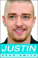 Justin: The Unauthorized Biography - Sean Smith