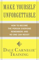 Make Yourself Unforgettable: How to Become the Person Everyone Remembers and No One Can Resist - Dale Carnegie Training